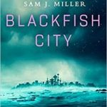 Blackfish City by Sam J. Miller (book review).