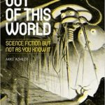 Out Of This World: Science Fiction But Not As We Know It by Mike Ashley (book review).