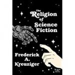 The Religion Of Science Fiction by Frederick A. Kreuziger (book review).