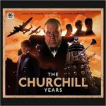 The Churchill Years: Volume 01 by Phil Mulryne, Alan Barnes, Justin Richards and Ken Bentley (CD fiction review).