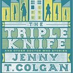 Doctor Who: The Triple Knife And Other Doctor Who Stories by Jenny T. Colgan (book review).