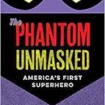 The Phantom Unmasked: America's First Superhero by Kevin Patrick (book review).