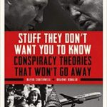 Stuff They Don't Want You To Know: Conspiracy Theories That Won't Go Away by David Southwell and Graeme Donald (book review).
