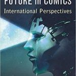 Visions Of The Future In Comics edited by Franceso-Alessio Ursini, Adan Mahmutović and Frank Bramlett (book review).