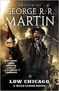 Low Chicago: A Wild Cards Novel book 27 edited by George RR