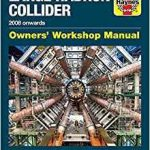 Large Hadron Collider 2008 Onwards Owners' Workshop Manual by Gemma Lavender (book review).