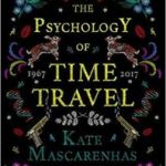 The Psychology Of Time Travel by Kate Mascarenhas (book review).