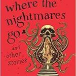 We Are Where The Nightmares Go And Other Stories by C. Robert Cargill (book review).