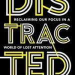 Distracted: Reclaiming Our Focus In A World Of Lost Attention by Maggie Jackson (book review).