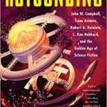 Astounding: John W. Campbell, Isaac Asimov, Robert A. Heinlein, L. Ron Hubbard And The Golden Age Of Science Fiction Kindle Edition by Alec Nevala-Lee (ebook review).
