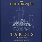 Doctor Who: TARDIS Type 40 Instruction Manual by Richard Atkinson and Mike Tucker, illustrated by Bavin Rymill (book review).