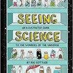 Seeing Science: An Illustrated Guide To The Wonders Of The Universe by Iris Gottlieb (book review).