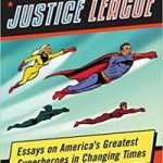 The Ages Of The Justice League edited by Joseph J. Darowski (book review).