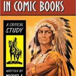 Native Americans In Comic Books: A Critical Study by Michael A. Sheyahshe (book review).