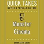 Monster Cinema: Quick Takes: Movies & Popular Cinema by Barry Keith Grant (book review).