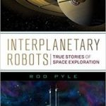 Interplanetary Robots: True Stories Of Space Exploration by Rod Pyle (book review).