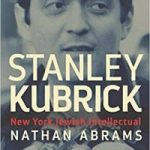 Stanley Kubrick: New York Jewish Intellectual by Nathan Abrams (book review).