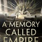 A Memory Called Empire (Teixcalaan series book 1) by Arkady Martine.