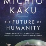 The Future of Humanity (Michio Kaku interview: video).