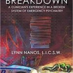 Breakdown: A Clinician's Experience In A Broken System Of Emergency Psychiatry by Lynn Nanos (book review).