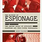 The History Of Espionage: The Secret World Of Spycraft, Sabotage And Post-Truth Propaganda by Ernest Volkman (book review).
