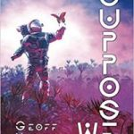 Suppose We (The Flying Crooked series book 1) by Geoff Nelder (ebook review).