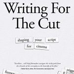 Writing For The Cut: Shaping Your Script For Cinema by Greg Loftin (book review).