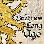A Brightness Long Ago by Guy Gavriel Kay (book review).