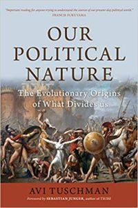 Our Political Nature: The Evolutionary Origins Of What Divides Us by
