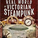 The Real World Of Victorian Steampunk by Simon Webb (book review).