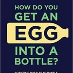 How Do You Get An Egg Into A Bottle? by Erwin Brecher & Mike Gerrard (book review).