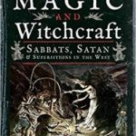 A History Of Magic And Witchcraft by Frances Timbers (book review).