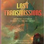 Lost Transmissions: The Secret History Of Science Fiction And Fantasy edited by Desirina Boskovitch (book review).