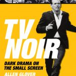 TV Noir: Dark Drama On The Small Screen by Allen Glover (book review).