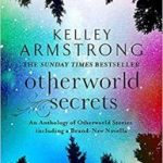Otherworld Secrets (Tales Of The Otherworld Series book 4) by Kelley Armstrong (book review).