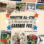 Forgotten All-Star: A Biography Of Gardner Fox by Jennifer DeRoss (book review).