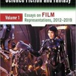Fourth Wave Feminism In Science Fiction And Fantasy Volume 1: Essays On Film, 2012-2019 edited by Valerie Estelle Frankel (book review).