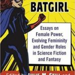 Buffy To Batgirl edited by Julie M. Still and Zara T. Wilkinson (book review).