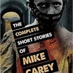 The Complete Short Stories Of Mike Carey (book review).