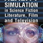 Reality Simulation In Science Fiction, Literature, Film and Television by Heather Duerre Humann (book review).
