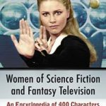 Women Of Science Fiction And Fantasy Television by Karen A. Romanko (book review).