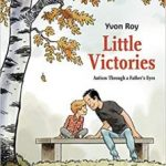 Little Victories: Autism Through A Father's Eyes by Yvon Roy (graphic novel review).