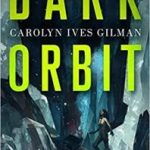 Dark Orbit by Carolyn Ives Gilman (book review).