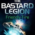 Friendly Fire: book two of The Bastard Legion by Gavin Smith (book review).