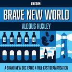 Brave New World: A BBC Radio 4 Full-Cast Dramatisation by Aldous Huxley (audio book review).