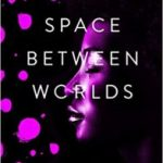 The Space Between Worlds by Micaiah Johnson (book review).
