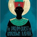 The Dream-Quest Of Unknown Kadath by H.P. Lovecraft and illustrated by I.N.J. Culbard (graphic novel review).