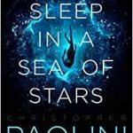 To Sleep In A Sea Of Stars by Christopher Paolini (book review).