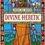 Divine Heretic by Jamie Lee Moyer (book review).