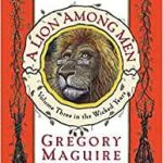 A Lion Among Men (Wicked Years book 3 of 4) by Gregory Maguire (book review).